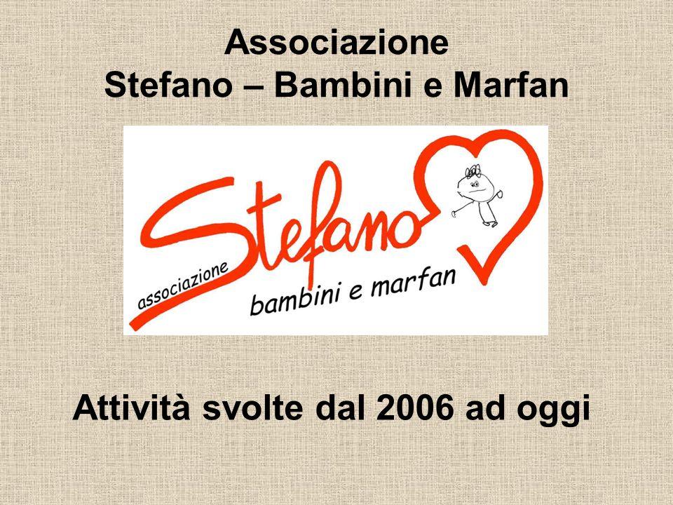 Associazione Stefano – Bambini e Marfan Attività svolte dal 2006 ad oggi