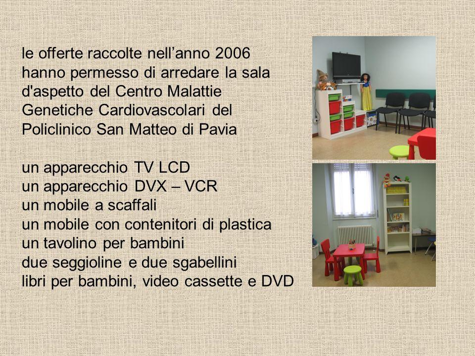 le offerte raccolte nellanno 2006 hanno permesso di arredare la sala d'aspetto del Centro Malattie Genetiche Cardiovascolari del Policlinico San Matte
