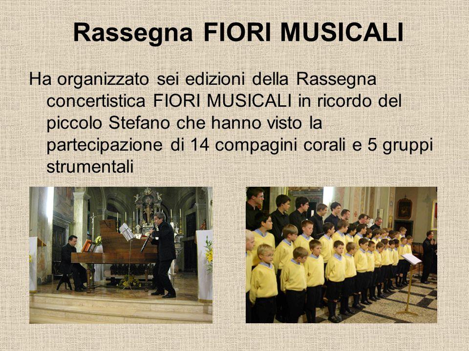 Ha organizzato sei edizioni della Rassegna concertistica FIORI MUSICALI in ricordo del piccolo Stefano che hanno visto la partecipazione di 14 compagi