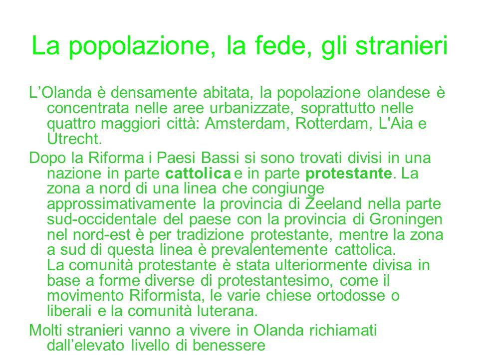 La popolazione, la fede, gli stranieri LOlanda è densamente abitata, la popolazione olandese è concentrata nelle aree urbanizzate, soprattutto nelle q