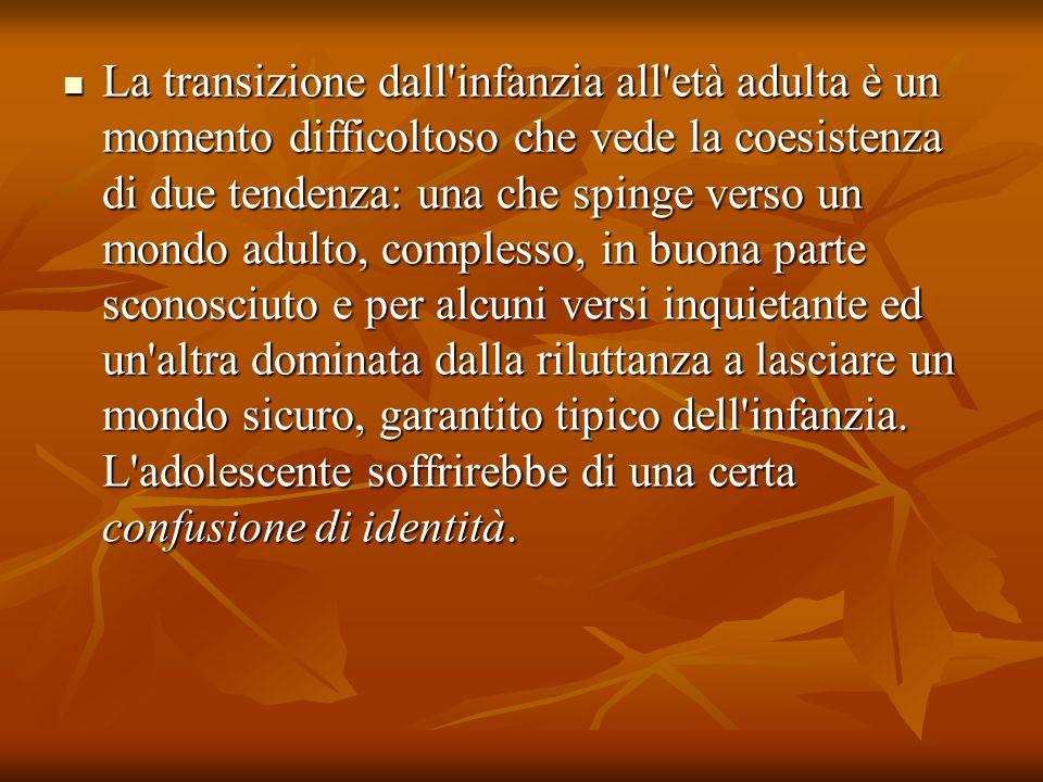 La transizione dall'infanzia all'età adulta è un momento difficoltoso che vede la coesistenza di due tendenza: una che spinge verso un mondo adulto, c
