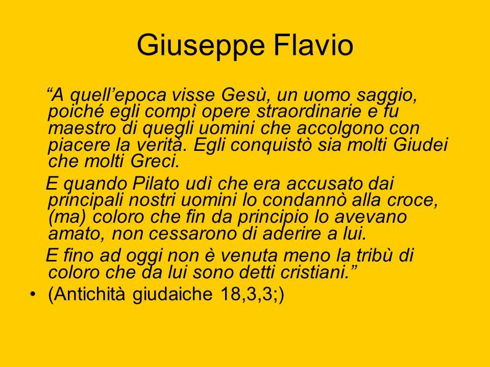 Giuseppe Flavio A quellepoca visse Gesù, un uomo saggio, poiché egli compì opere straordinarie e fu maestro di quegli uomini che accolgono con piacere