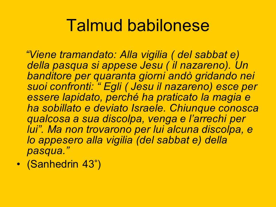 Talmud babilonese Viene tramandato: Alla vigilia ( del sabbat e) della pasqua si appese Jesu ( il nazareno). Un banditore per quaranta giorni andò gri