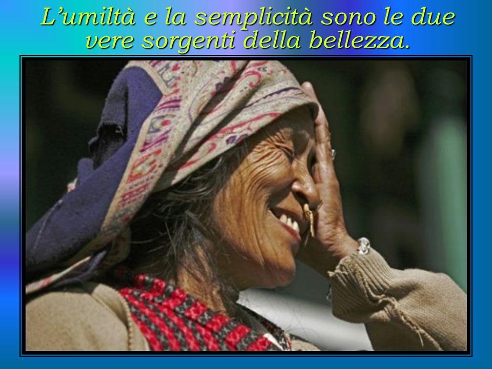 Lumiltà e la semplicità sono le due vere sorgenti della bellezza.