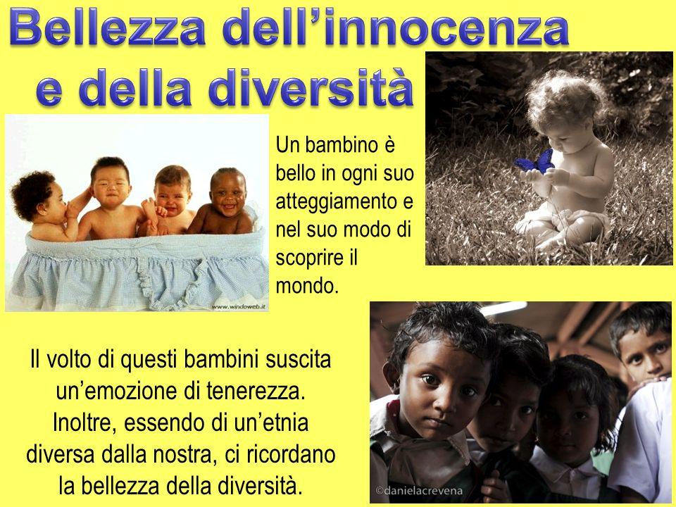 Il volto di questi bambini suscita unemozione di tenerezza. Inoltre, essendo di unetnia diversa dalla nostra, ci ricordano la bellezza della diversità