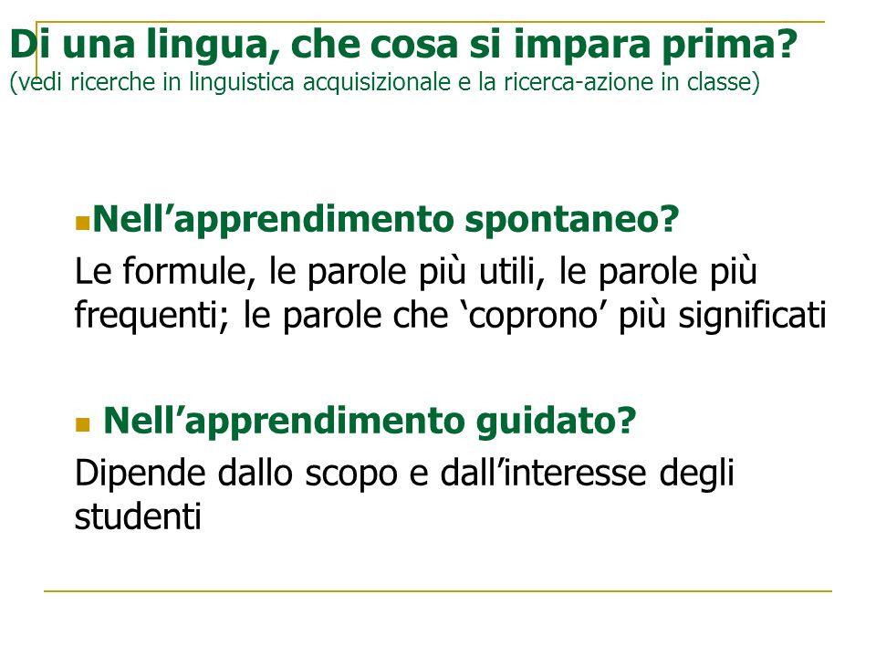 Di una lingua, che cosa si impara prima? (vedi ricerche in linguistica acquisizionale e la ricerca-azione in classe) Nellapprendimento spontaneo? Le f