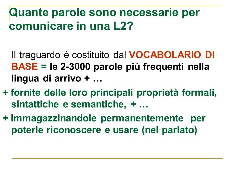 Quante parole sono necessarie per comunicare in una L2? Il traguardo è costituito dal VOCABOLARIO DI BASE = le 2-3000 parole più frequenti nella lingu
