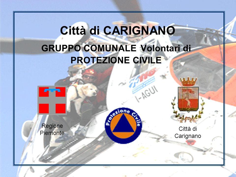 Città di CARIGNANO GRUPPO COMUNALE Volontari di PROTEZIONE CIVILE Regione Piemonte Città di Carignano