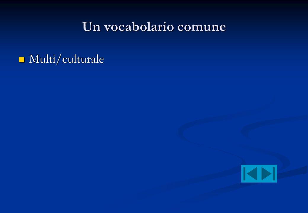 Un vocabolario comune Multi/culturale Multi/culturale