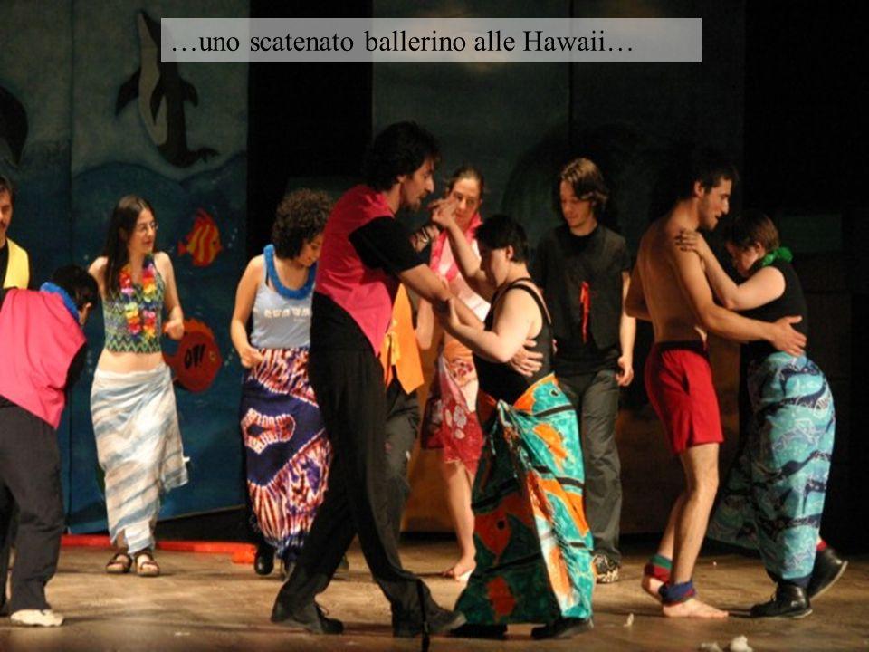 …uno scatenato ballerino alle Hawaii…
