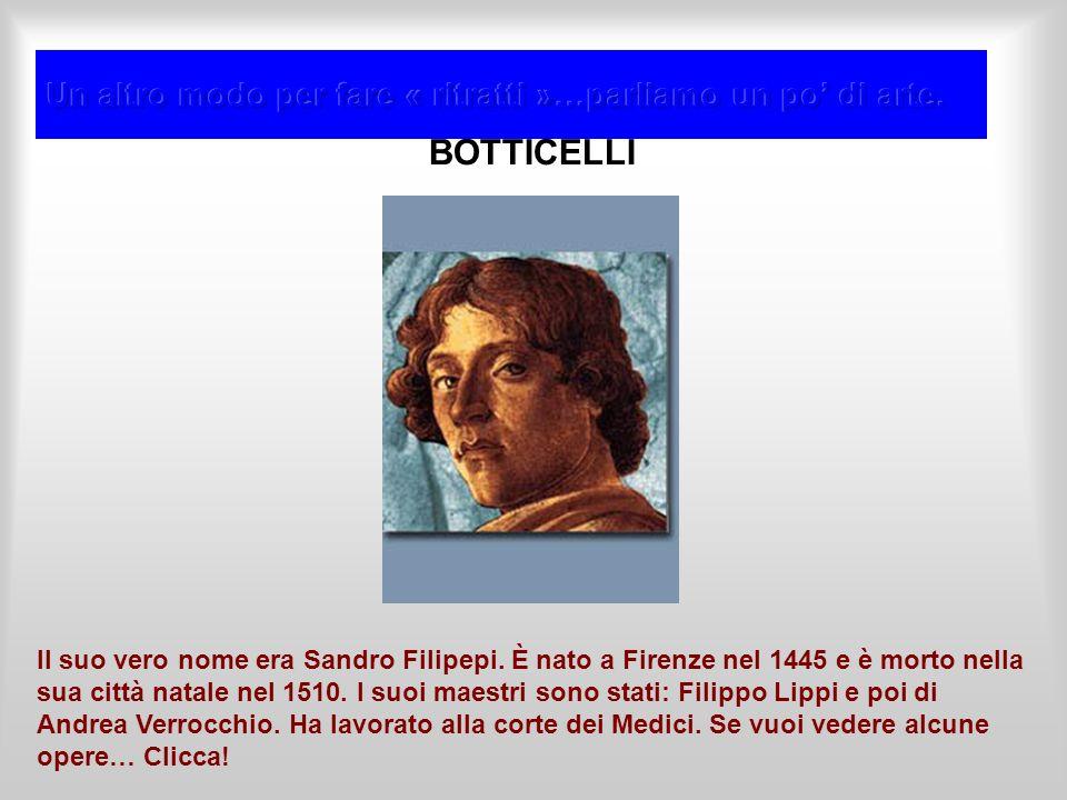 BOTTICELLI Il suo vero nome era Sandro Filipepi.