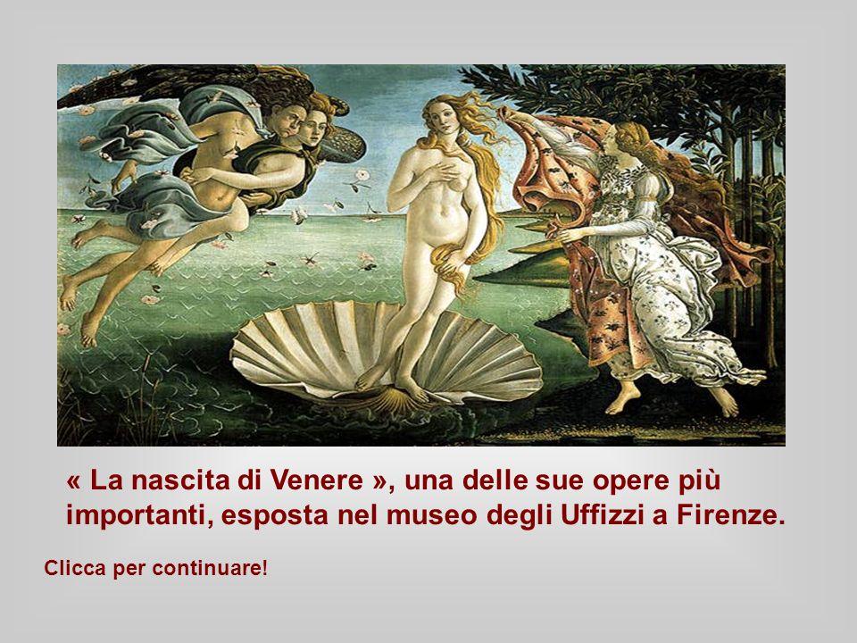 « La nascita di Venere », una delle sue opere più importanti, esposta nel museo degli Uffizzi a Firenze. Clicca per continuare!