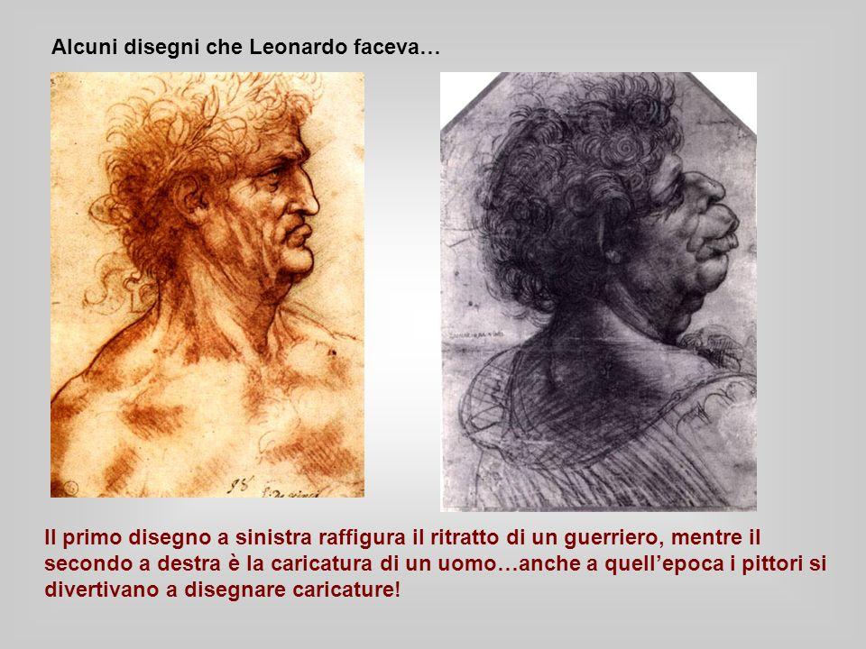 Alcuni disegni che Leonardo faceva… Il primo disegno a sinistra raffigura il ritratto di un guerriero, mentre il secondo a destra è la caricatura di un uomo…anche a quellepoca i pittori si divertivano a disegnare caricature!
