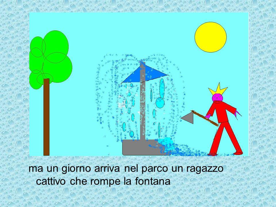 ma un giorno arriva nel parco un ragazzo cattivo che rompe la fontana
