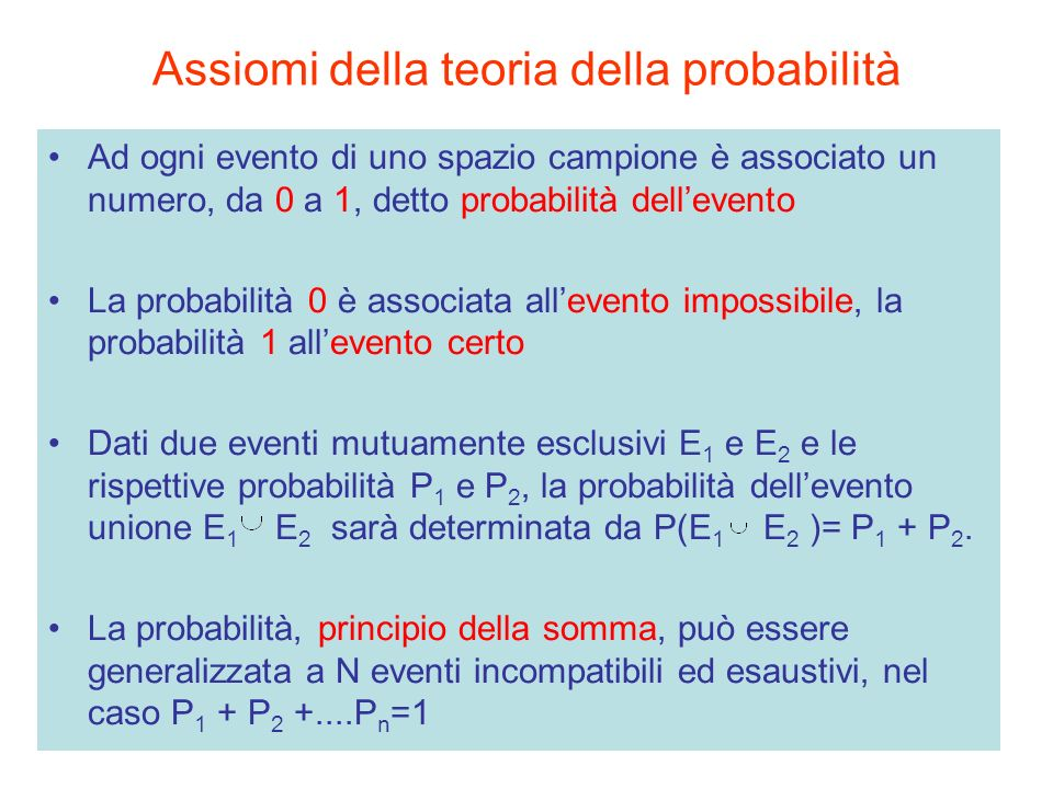 Assiomi della teoria della probabilità Ad ogni evento di uno spazio campione è associato un numero, da 0 a 1, detto probabilità dellevento La probabil
