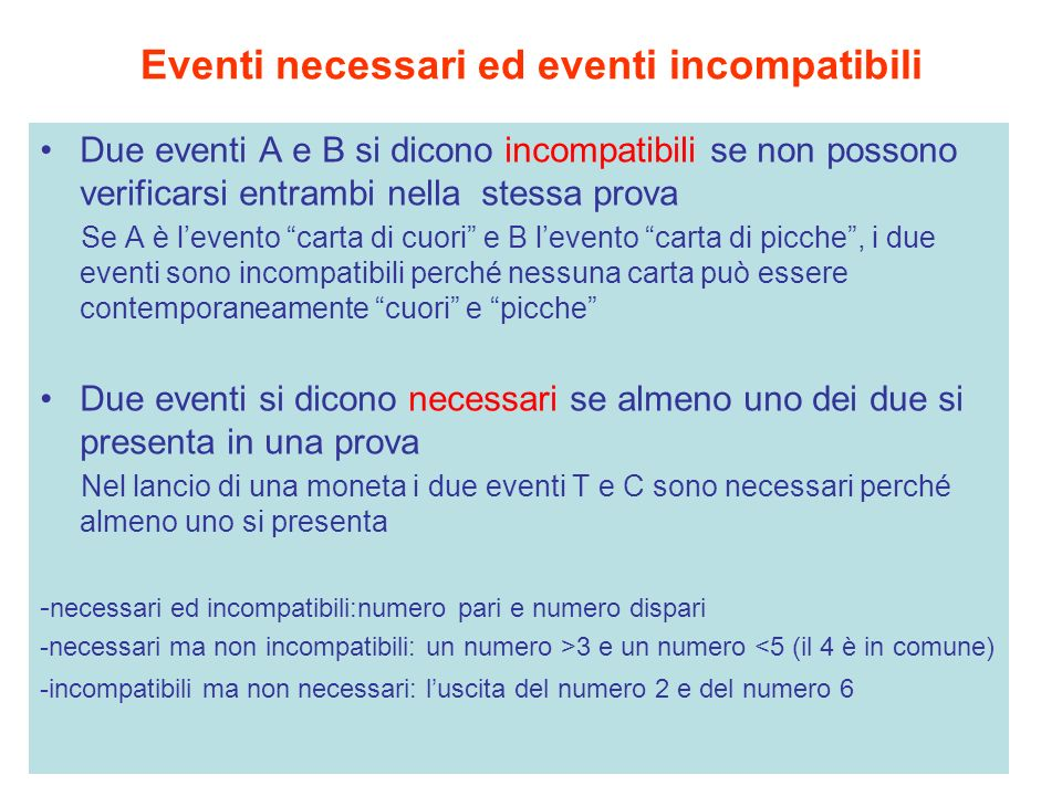 Probabilità condizionata La probabilità di un evento cambia in base informazioni che abbiamo Es: p( esce 2) = 1/6 Se conosco che esce un numero pari p = 1/3 Introduciamo quindi il concetto di probabilità condizionata: p(A|B) = probabilità di A condizionata a B Es: Nella popolazione generale, la probabilità di decesso per infarto è 5%;fra i fumatori è 10%.