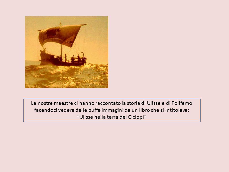 Le nostre maestre ci hanno raccontato la storia di Ulisse e di Polifemo facendoci vedere delle buffe immagini da un libro che si intitolava: Ulisse ne