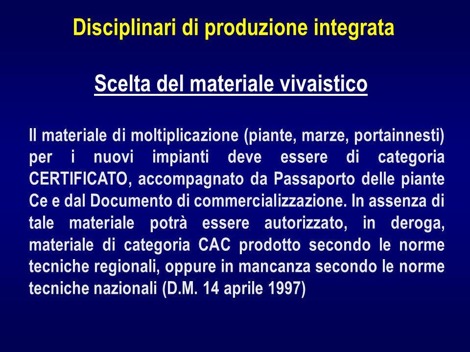 Disciplinari di produzione integrata Scelta del materiale vivaistico Il materiale di moltiplicazione (piante, marze, portainnesti) per i nuovi impiant