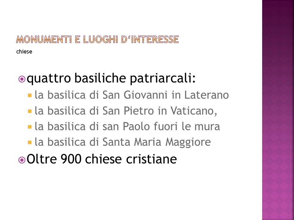 chiese quattro basiliche patriarcali: la basilica di San Giovanni in Laterano la basilica di San Pietro in Vaticano, la basilica di san Paolo fuori le