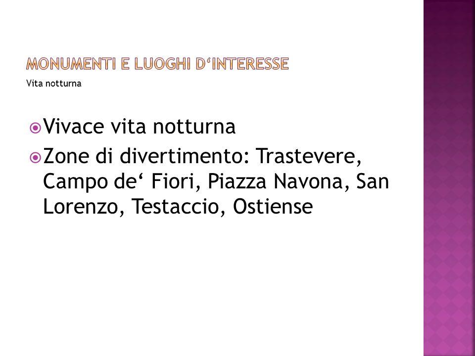 Vita notturna Vivace vita notturna Zone di divertimento: Trastevere, Campo de Fiori, Piazza Navona, San Lorenzo, Testaccio, Ostiense