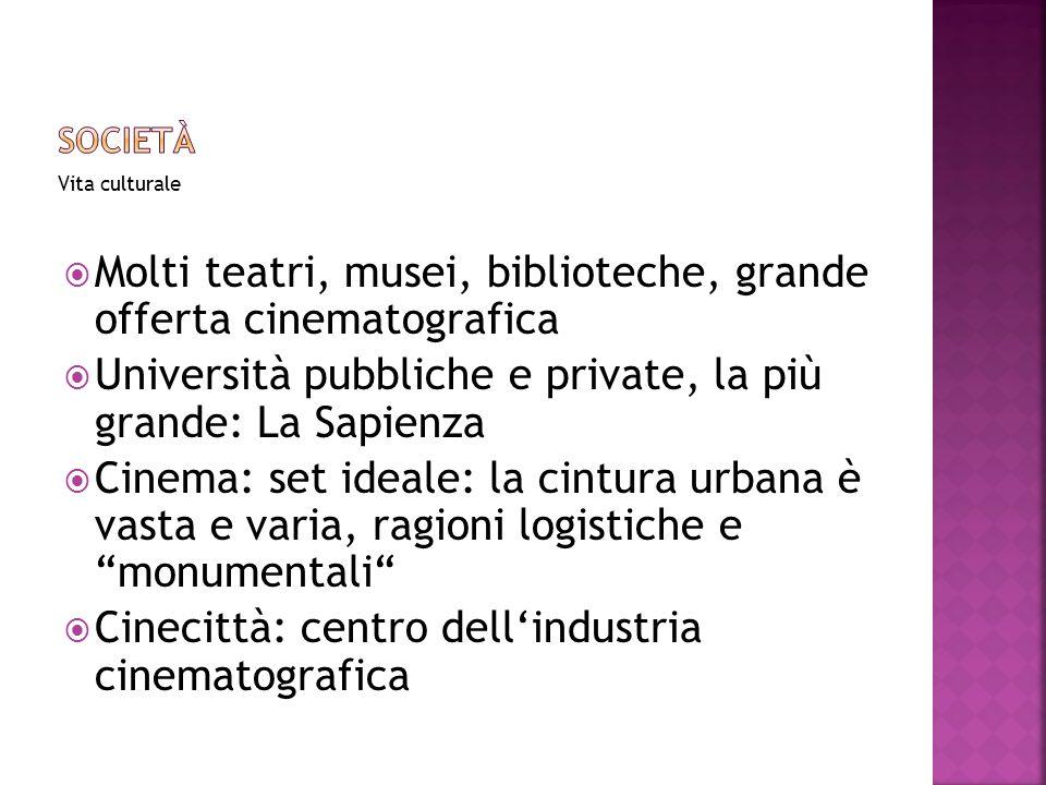 Vita culturale Molti teatri, musei, biblioteche, grande offerta cinematografica Università pubbliche e private, la più grande: La Sapienza Cinema: set