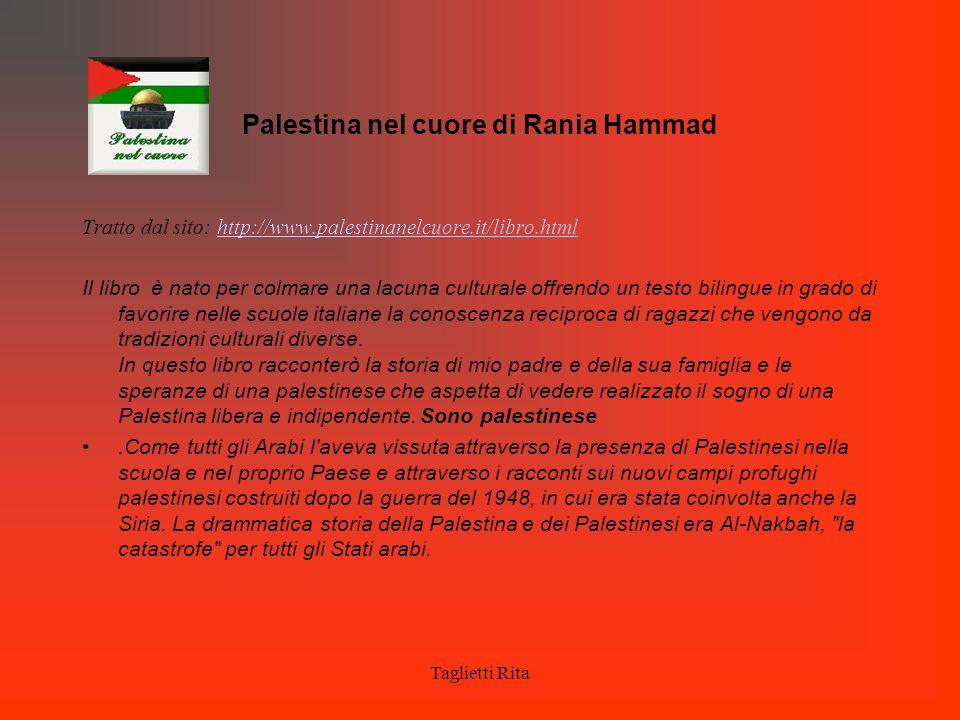 Taglietti Rita Palestina nel cuore di Rania Hammad Tratto dal sito: http://www.palestinanelcuore.it/libro.htmlhttp://www.palestinanelcuore.it/libro.ht