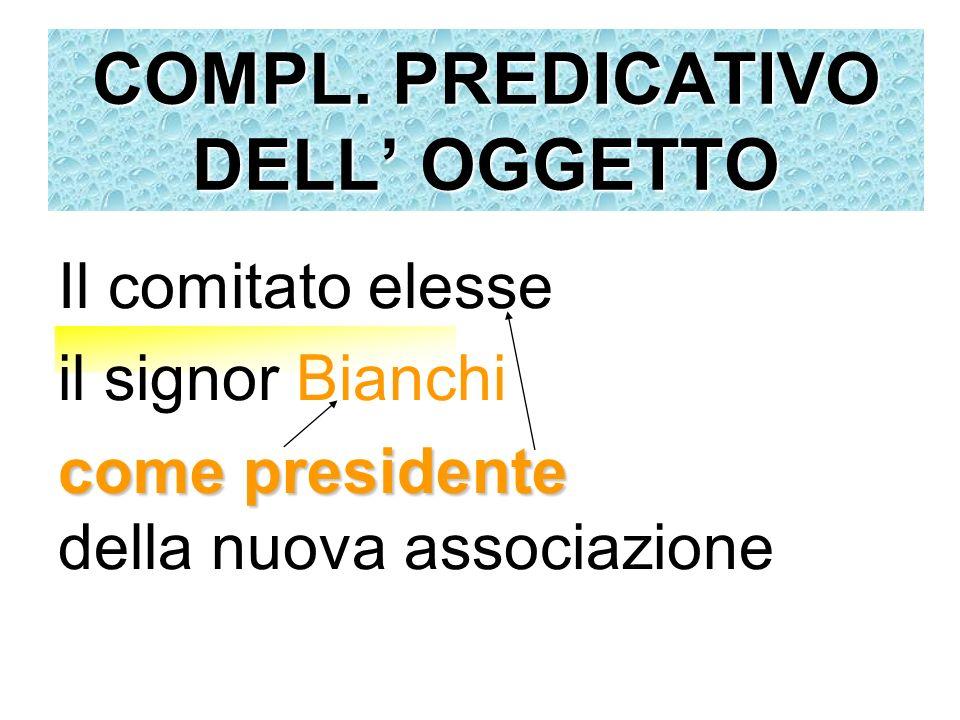 Il comitato elesse il signor Bianchi come presidente come presidente della nuova associazione COMPL. PREDICATIVO DELL OGGETTO