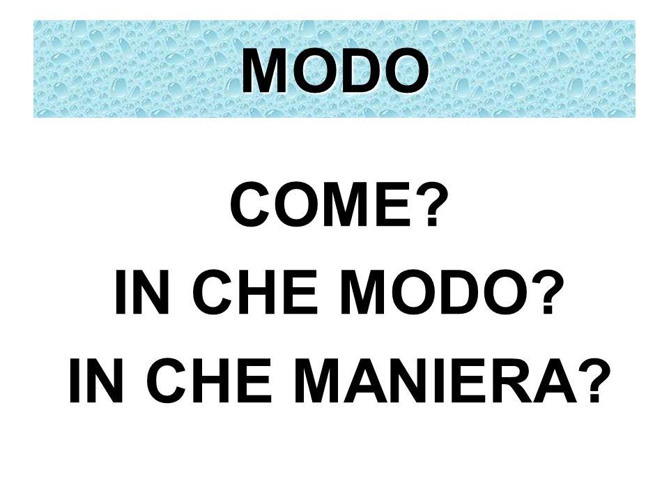 COME? IN CHE MODO? IN CHE MANIERA? MODO