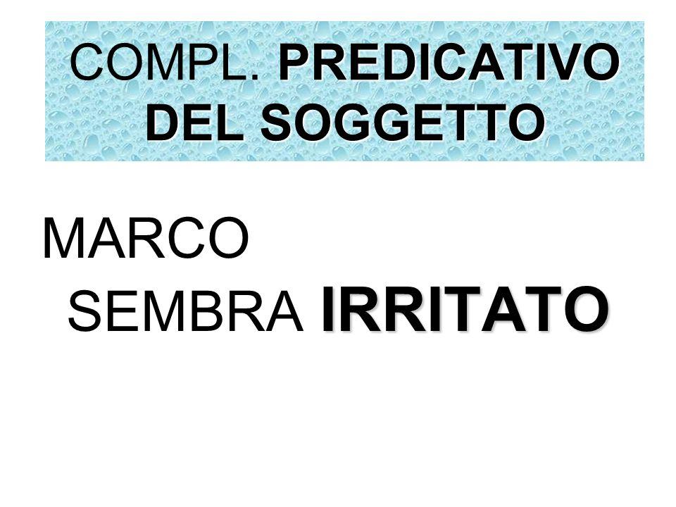 PREDICATIVO DEL SOGGETTO COMPL. PREDICATIVO DEL SOGGETTO IRRITATO MARCO SEMBRA IRRITATO