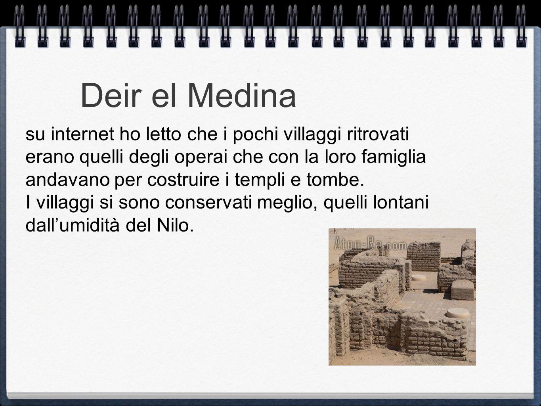 Deir el Medina su internet ho letto che i pochi villaggi ritrovati erano quelli degli operai che con la loro famiglia andavano per costruire i templi