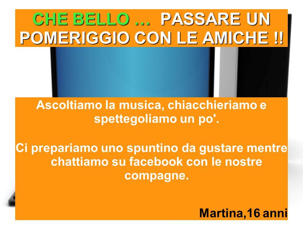 CHE BELLO … PASSARE UN POMERIGGIO CON LE AMICHE !! Ascoltiamo la musica, chiacchieriamo e spettegoliamo un po'. Ci prepariamo uno spuntino da gustare