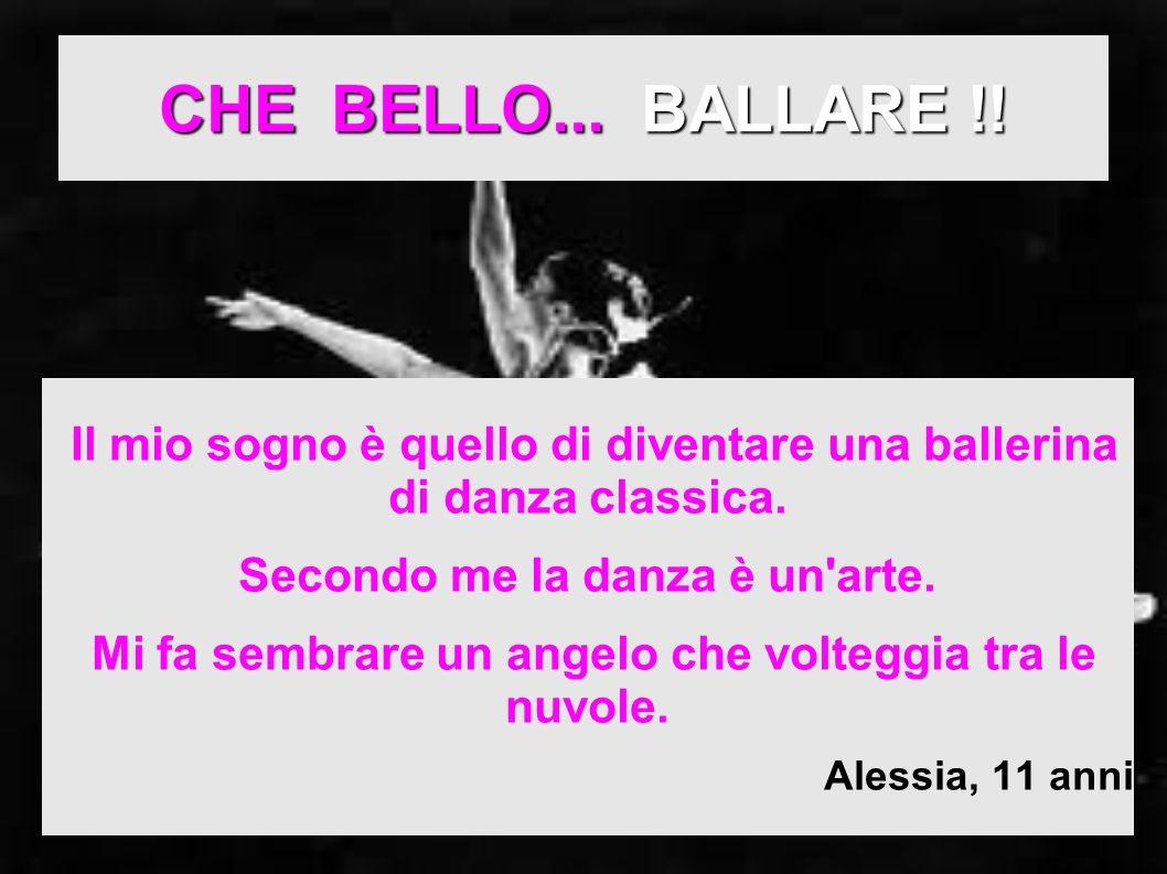 CHE BELLO... BALLARE !! Il mio sogno è quello di diventare una ballerina di danza classica. Secondo me la danza è un'arte. Mi fa sembrare un angelo ch