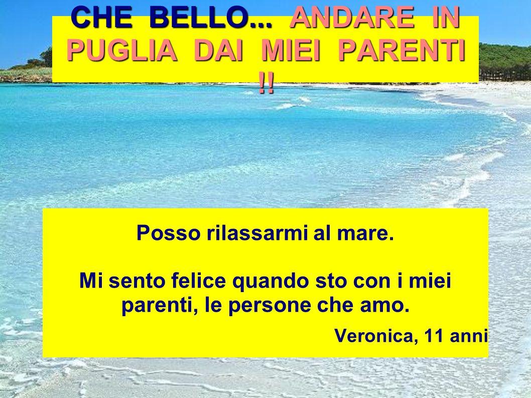 CHE BELLO... ANDARE IN PUGLIA DAI MIEI PARENTI !! Posso rilassarmi al mare. Mi sento felice quando sto con i miei parenti, le persone che amo. Veronic