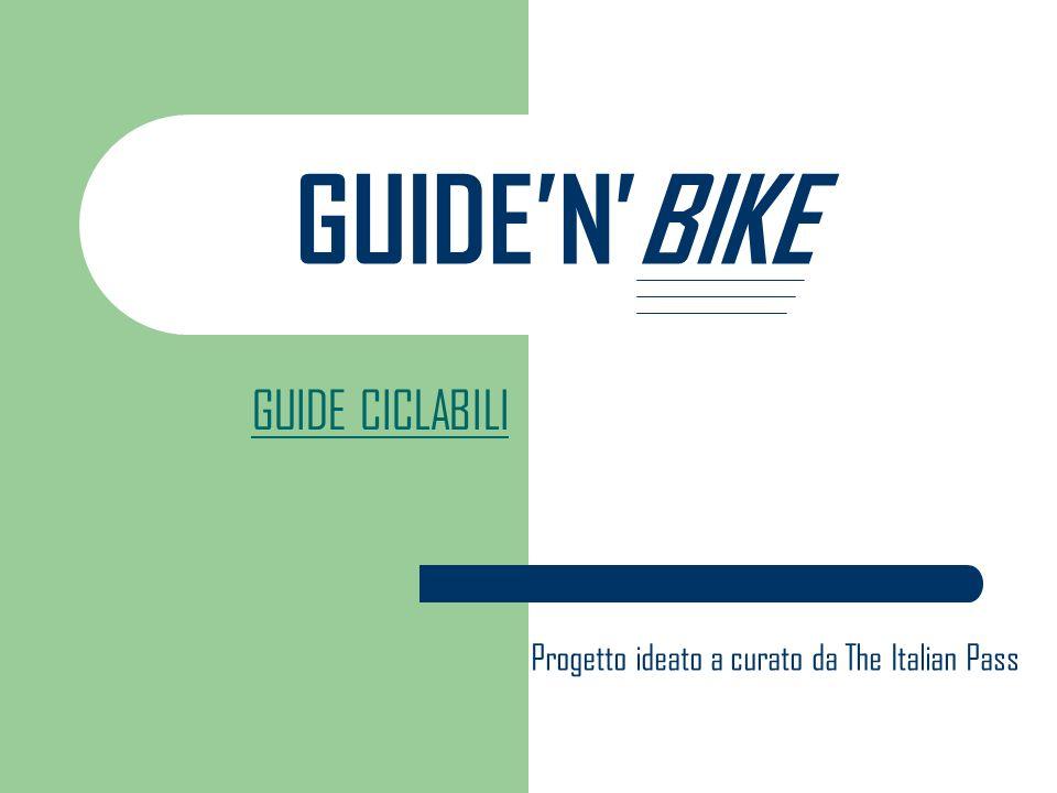 GUIDENBIKE GUIDE CICLABILI Progetto ideato a curato da The Italian Pass