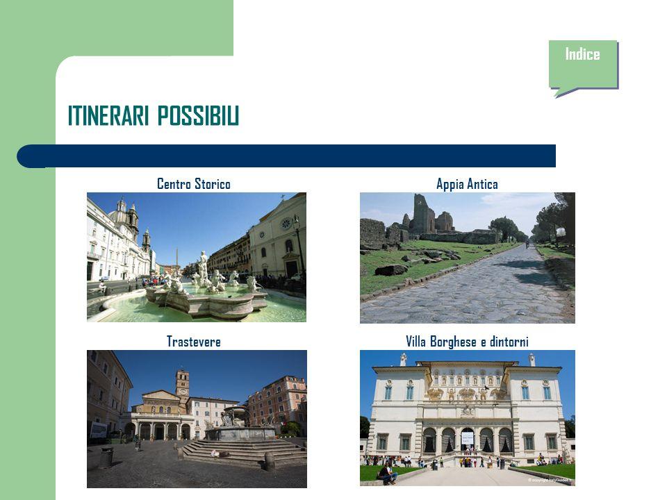 ITINERARI POSSIBILI Centro StoricoAppia Antica TrastevereVilla Borghese e dintorni Indice