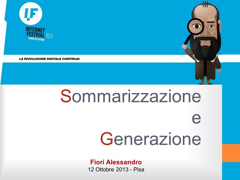 Sommarizzazione e Generazione Fiori Alessandro 12 Ottobre 2013 - Pisa