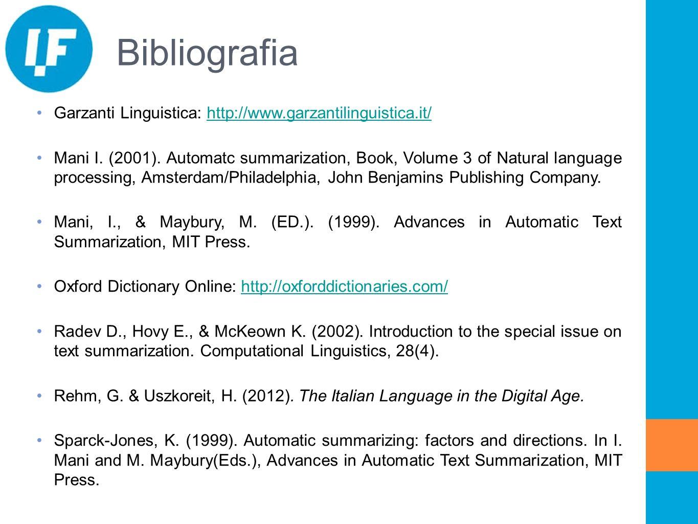 Bibliografia Garzanti Linguistica: http://www.garzantilinguistica.it/http://www.garzantilinguistica.it/ Mani I. (2001). Automatc summarization, Book,