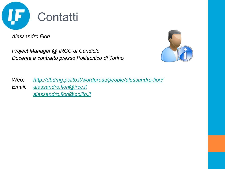 Contatti Alessandro Fiori Project Manager @ IRCC di Candiolo Docente a contratto presso Politecnico di Torino Web: http://dbdmg.polito.it/wordpress/pe