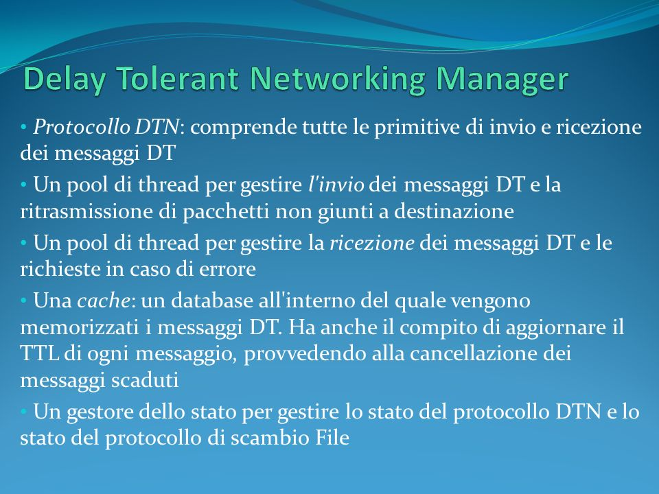Protocollo DTN: comprende tutte le primitive di invio e ricezione dei messaggi DT Un pool di thread per gestire l'invio dei messaggi DT e la ritrasmis
