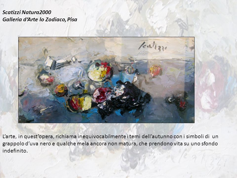 Scatizzi Natura2000 Galleria dArte lo Zodiaco, Pisa Larte, in questopera, richiama inequivocabilmente i temi dellautunno con i simboli di un grappolo