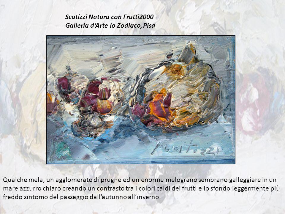 Scatizzi Natura con Frutti2000 Galleria dArte lo Zodiaco, Pisa Qualche mela, un agglomerato di prugne ed un enorme melograno sembrano galleggiare in u