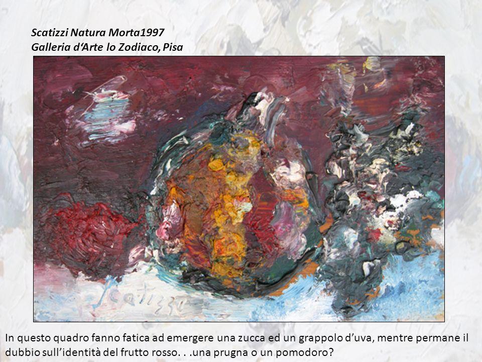 Scatizzi Natura Morta1997 Galleria dArte lo Zodiaco, Pisa In questo quadro fanno fatica ad emergere una zucca ed un grappolo duva, mentre permane il d