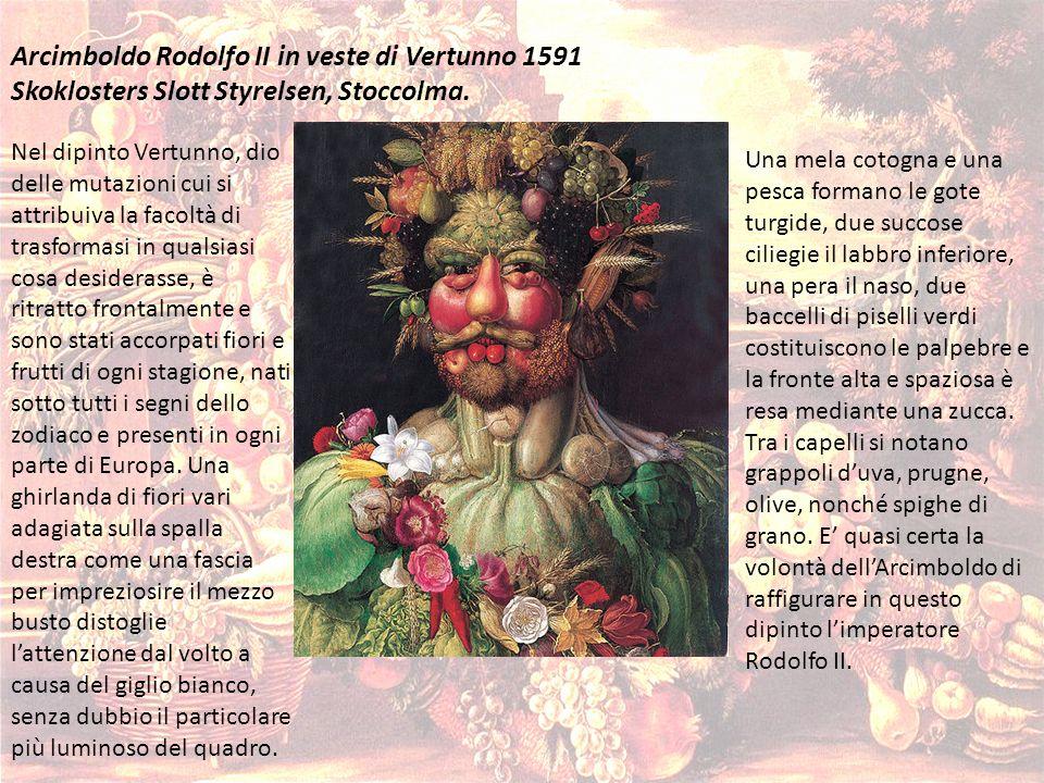 Arcimboldo Rodolfo II in veste di Vertunno 1591 Skoklosters Slott Styrelsen, Stoccolma. Nel dipinto Vertunno, dio delle mutazioni cui si attribuiva la