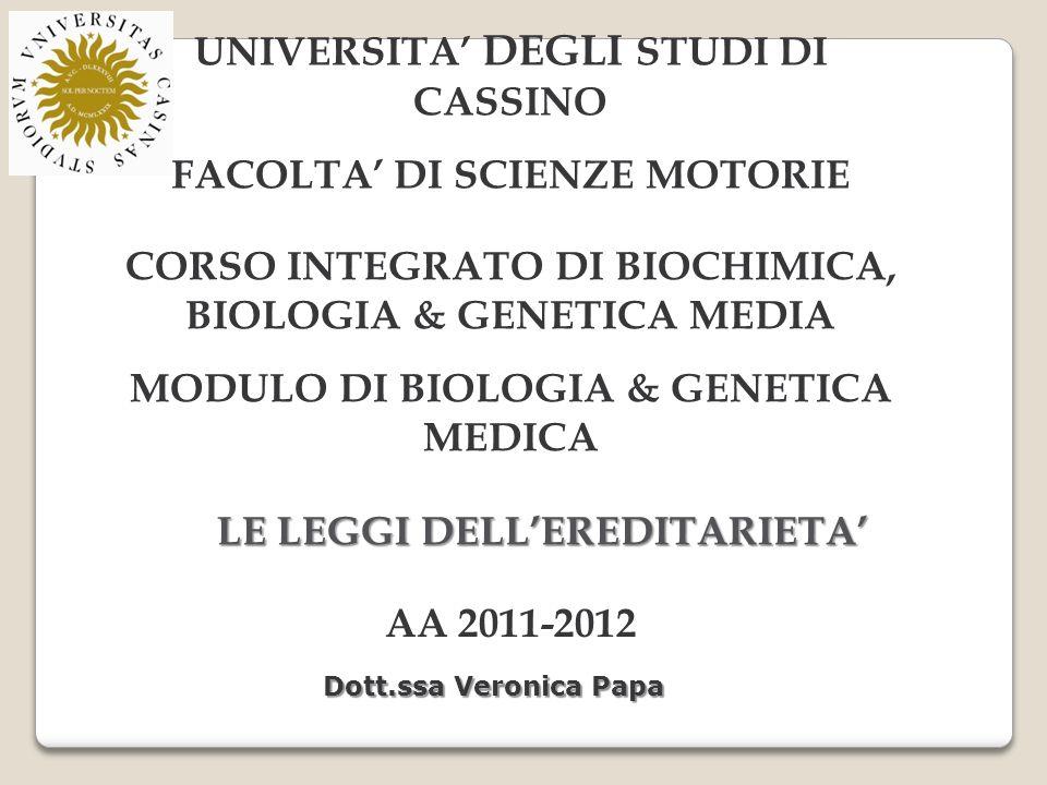 UNIVERSITA DEGLI STUDI DI CASSINO FACOLTA DI SCIENZE MOTORIE CORSO INTEGRATO DI BIOCHIMICA, BIOLOGIA & GENETICA MEDIA MODULO DI BIOLOGIA & GENETICA ME