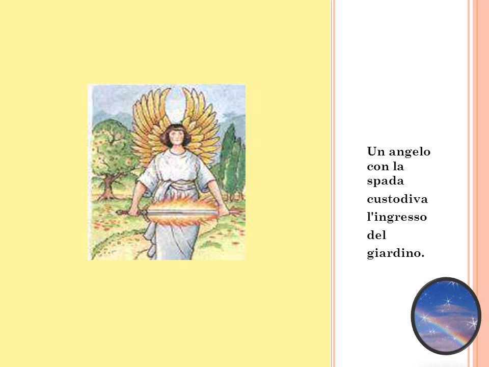 Un angelo con la spada custodiva l'ingresso del giardino.