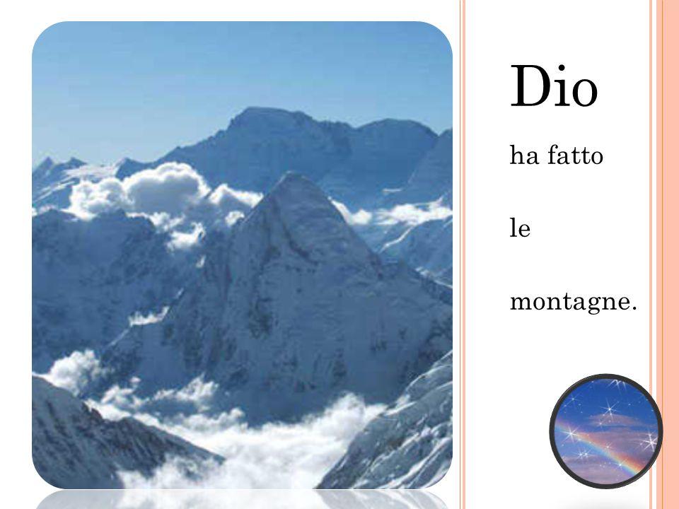 Dio ha fatto le montagne.