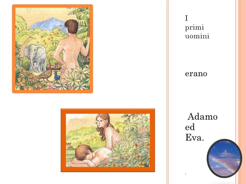 Adamo ed Eva nel giardino Eden avevano tutto.