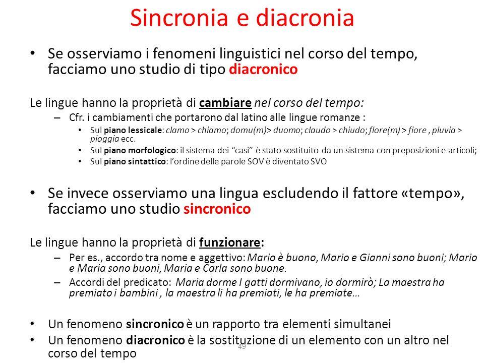 49 Sincronia e diacronia Se osserviamo i fenomeni linguistici nel corso del tempo, facciamo uno studio di tipo diacronico Le lingue hanno la proprietà