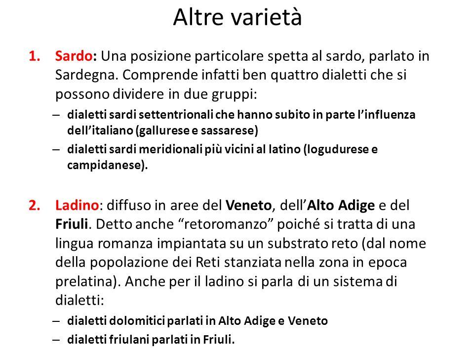 Altre varietà 1.Sardo: Una posizione particolare spetta al sardo, parlato in Sardegna. Comprende infatti ben quattro dialetti che si possono dividere