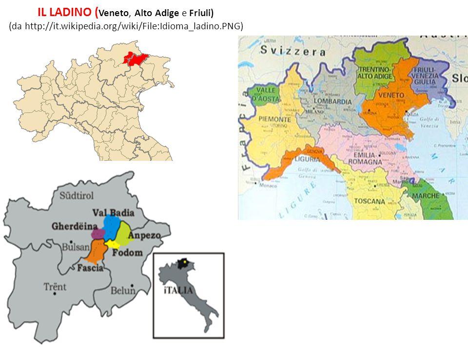 IL LADINO ( Veneto, Alto Adige e Friuli) (da http://it.wikipedia.org/wiki/File:Idioma_ladino.PNG)